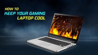 Gamer Guide 101: How to Keep A Gaming Laptop Cool