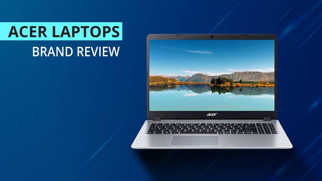 The Honest Rundown: So... Is Acer a Good Laptop Brand?