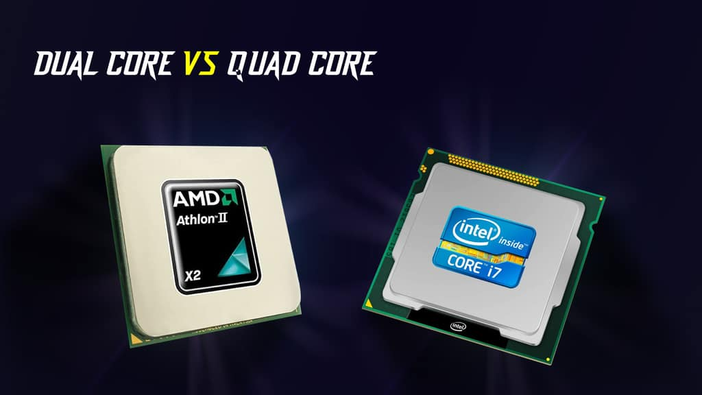 Dual Core vs. Quad Core: Differences & Which is Better?