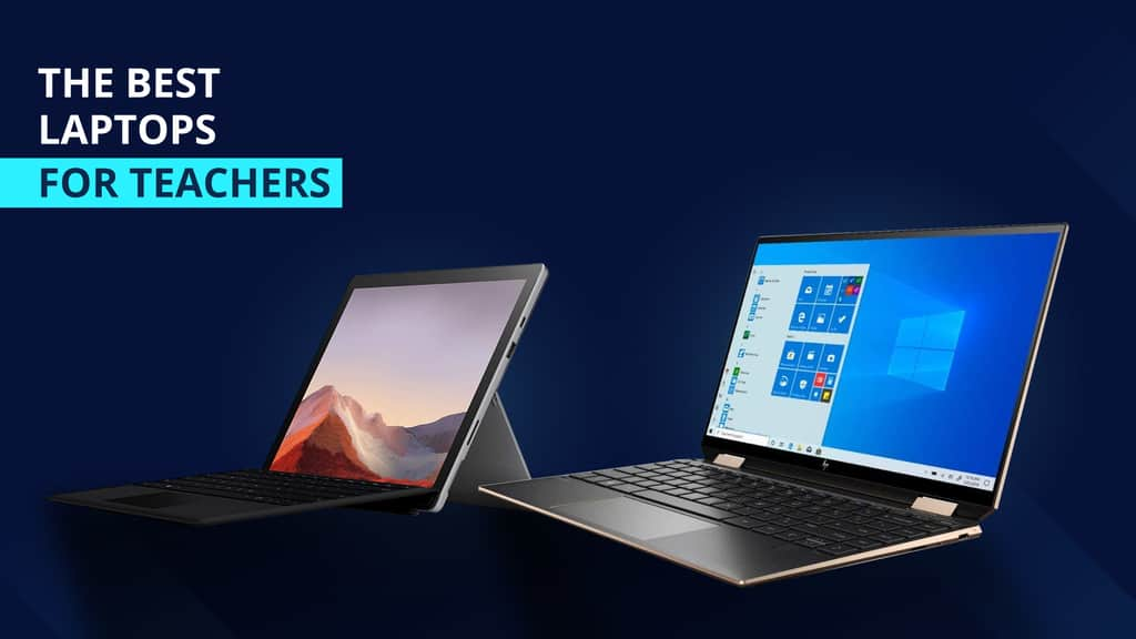 Best Laptop for Teachers: Budget Laptops, Touchscreen, Best Performing Laptop, and More!